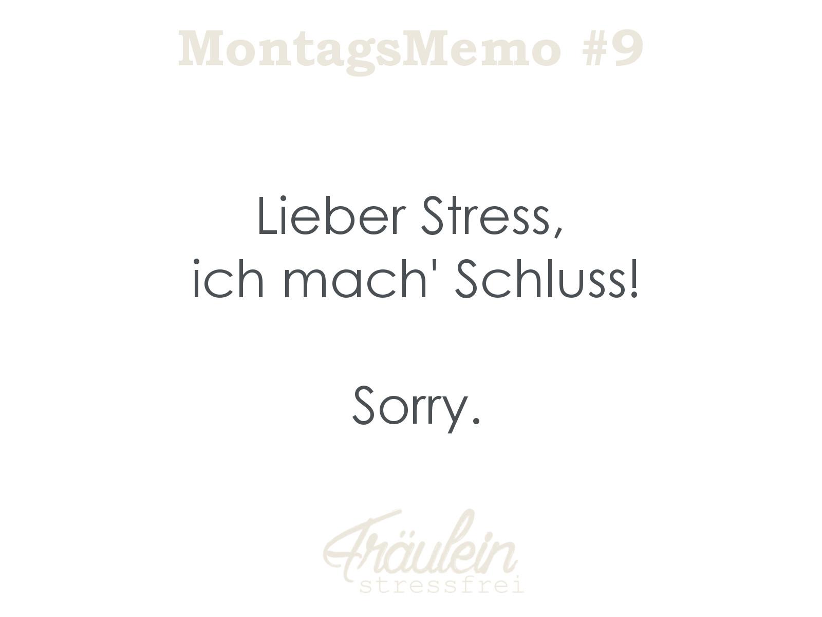 Montagsmemo. Lieber Stress, ich mach Schluss. Sorry.