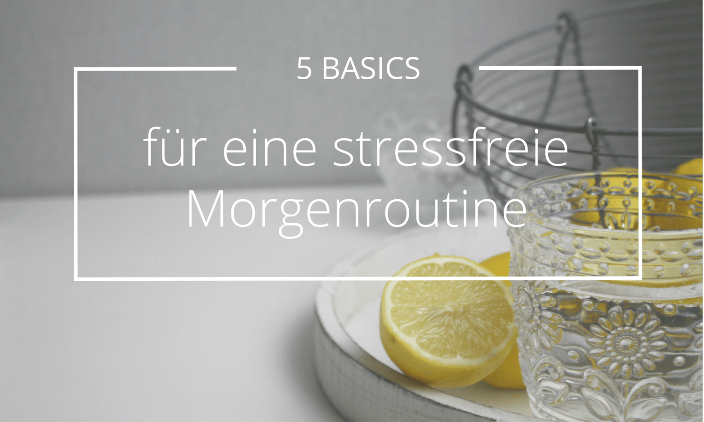 5 Basics für eine stressfreie Morgenroutine