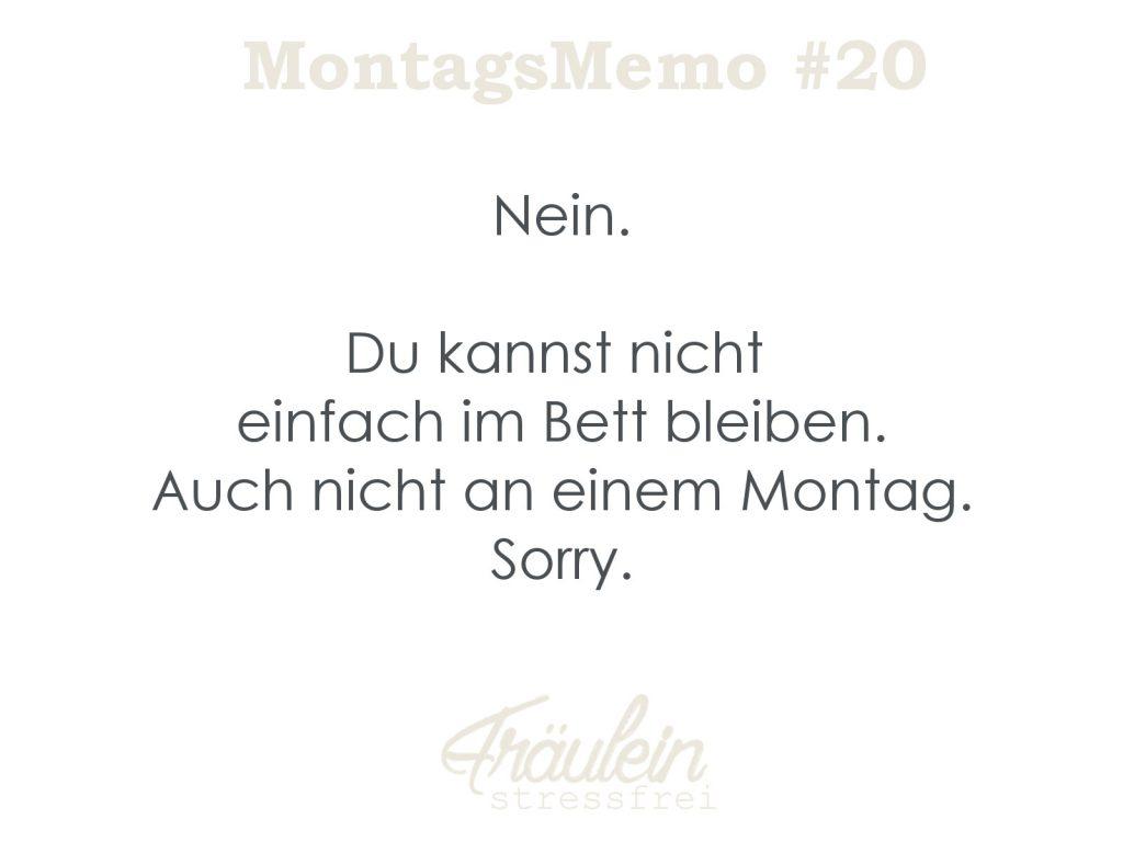 MontagsMemo #20 Nein. Du kannst nicht einfach im Bett bleiben. Auch nicht an einem Montag. Sorry. Spruch zum Montag. Montagmorgen.