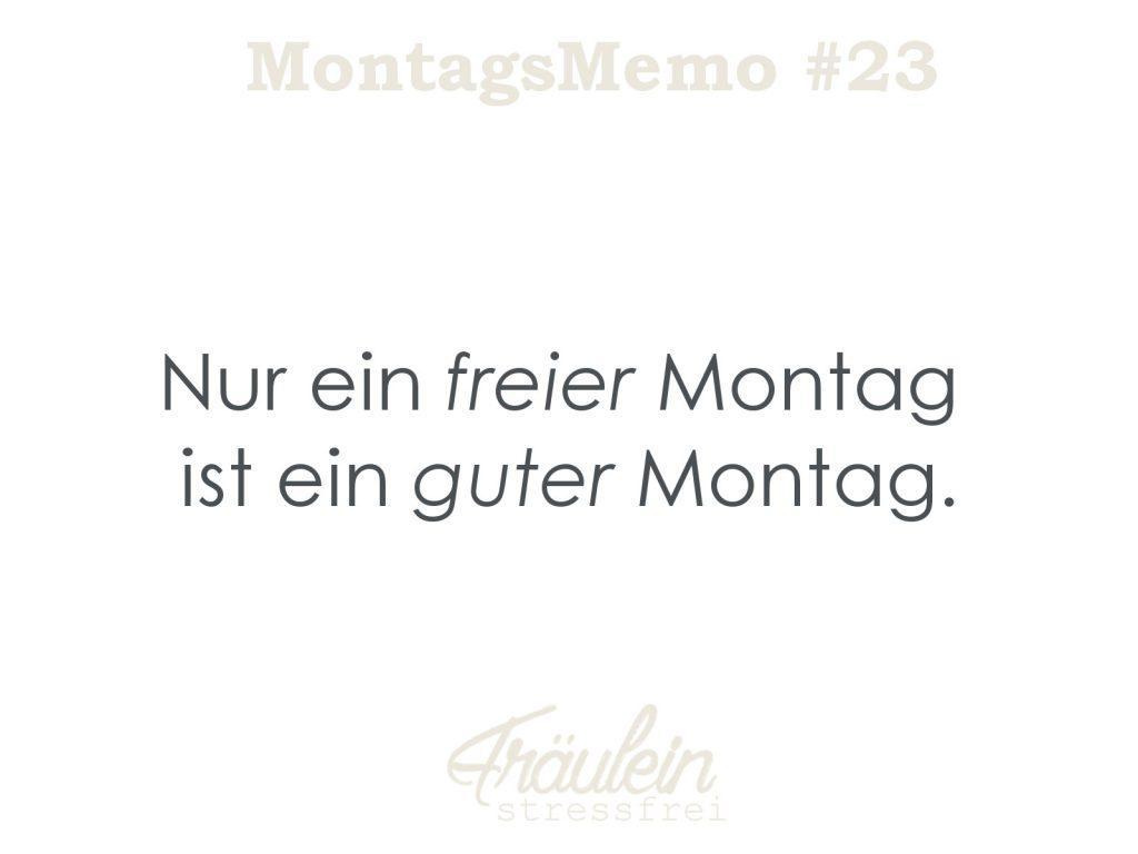 MontagsMemo #23 Nur ein freier Montag ist ein guter Montag. Spruch zum Montagmorgen.