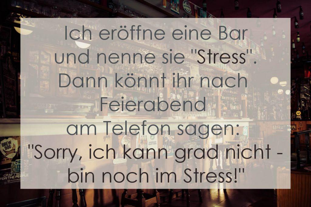 """Ich eröffne eine Bar und nenne sie Stress. Dann könnt ihr nach Feierabend am Telefon sagen: """"Sorry, ich kann grad nicht - bin noch im Stress."""""""