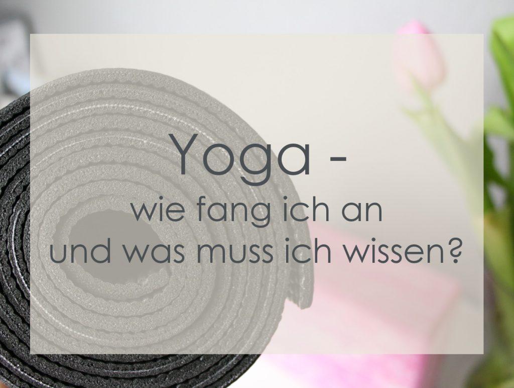 Yoga. Wie fang ich an und was muss ich wissen?
