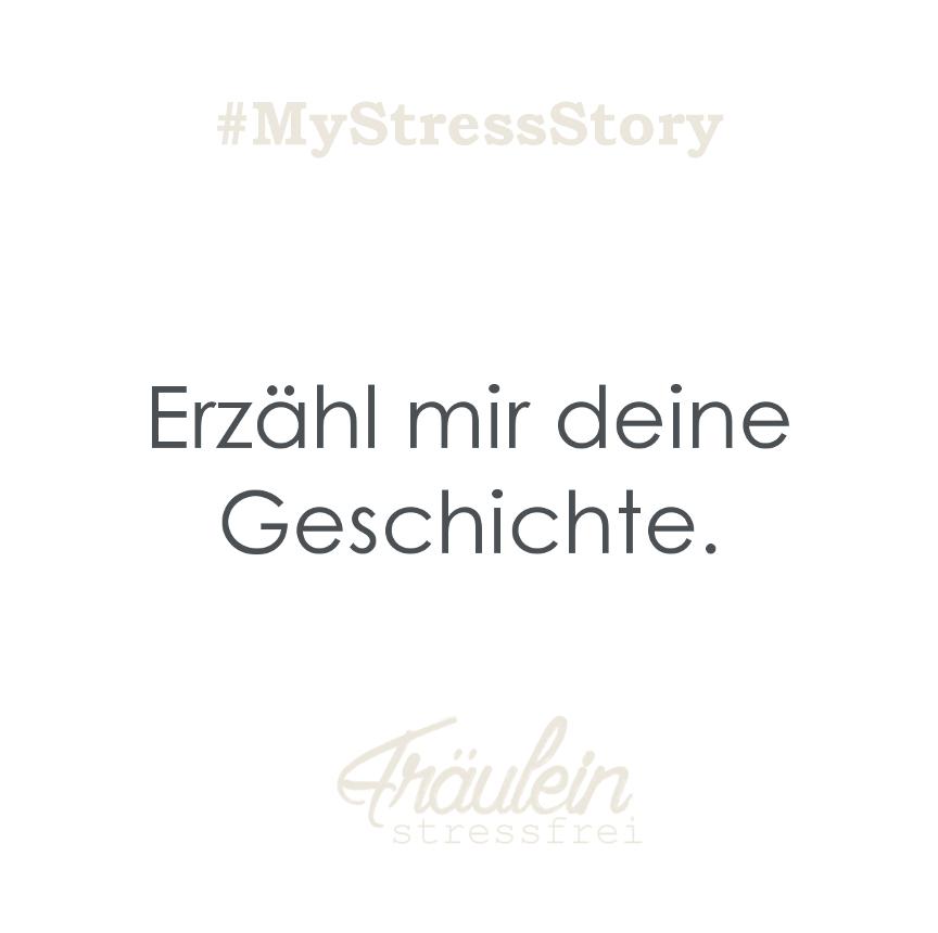 My StressStory. Erzähl mir deine Geschichte. Stressbewältigung mal anders. #mystressstory