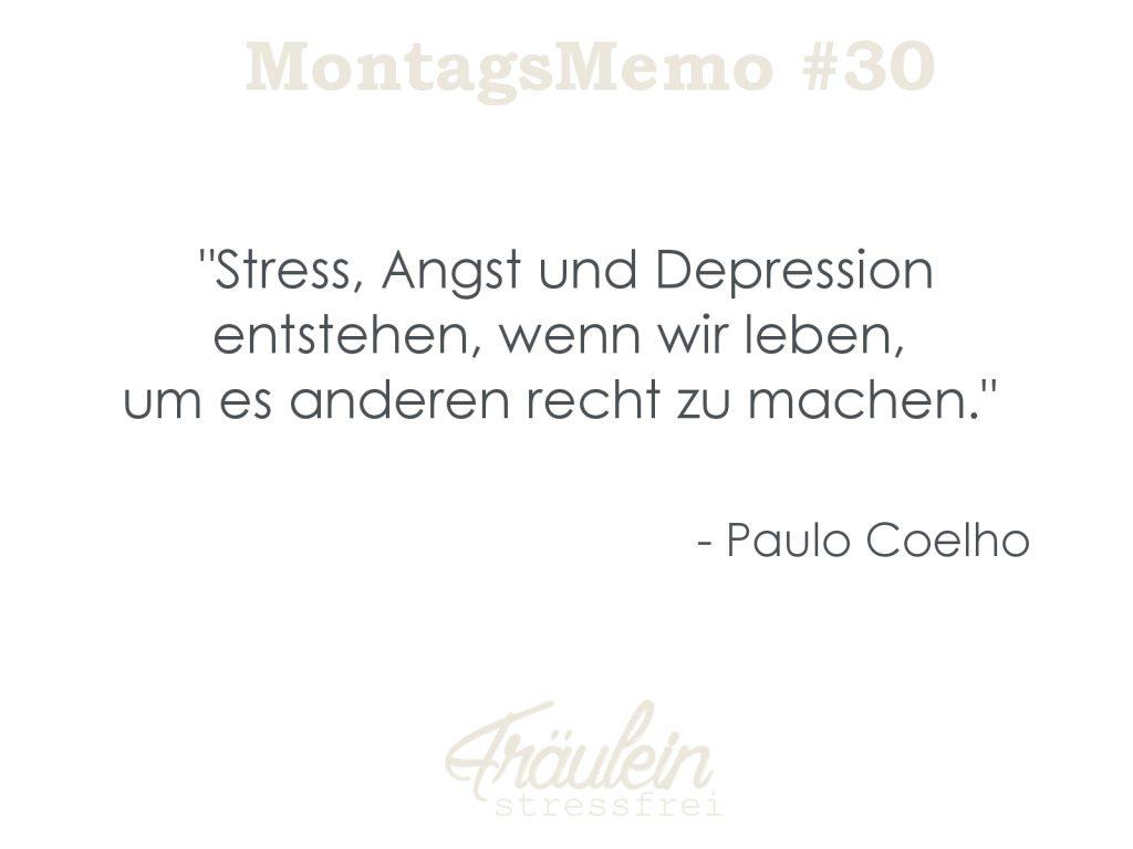 """""""Stress, Angst und Depression entstehen, wenn wir leben,  um es anderen recht zu machen.""""  - Paulo Coelho"""