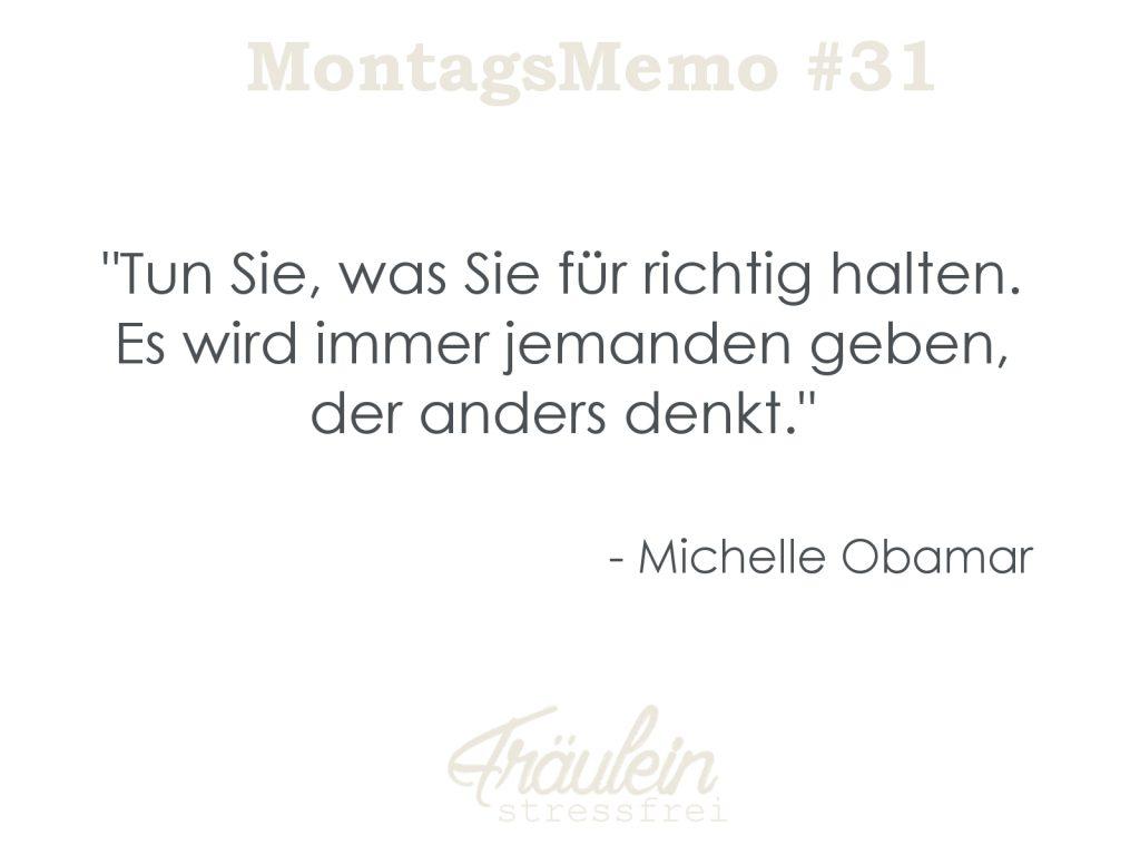 Tun Sie, was Sie für richtig halten. Es wird immer jemanden geben, der anders denkt. - Michelle Obama