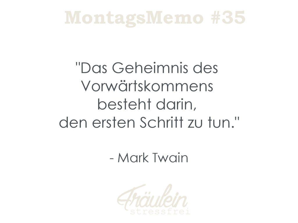 Das Geheimnis des Vorwärtskommens besteht darin, den ersten Schritt zu tun. - Mark Twain