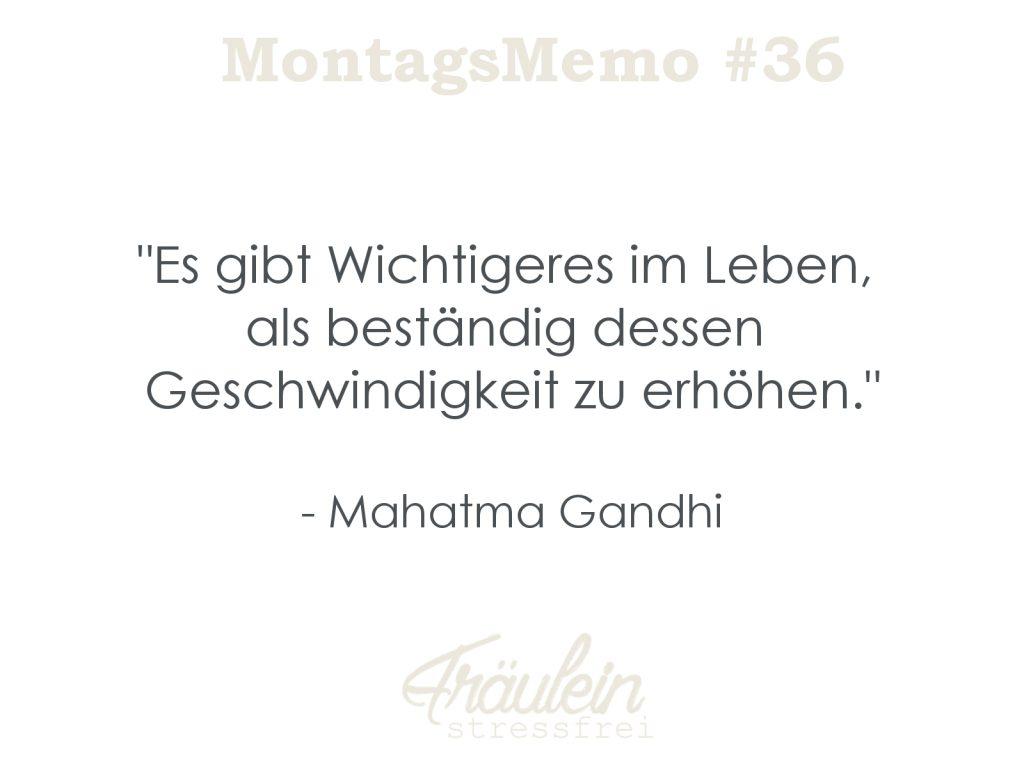 Es gibt wichtigeres im Leben, als beständig dessen Geschwindigkeit zu erhöhen. - Mahatma Gandhi
