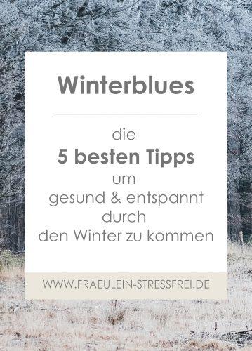 Winterblues - die fünf besten Tipps um gesund und entspannt durch den Winter zu kommen