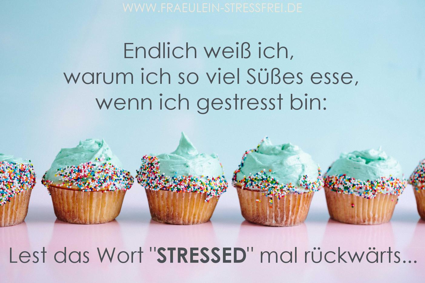 """Endlich weiß ich, warum ich so viel Süßes esse, wenn ich gestresst bin: Lest das Wort """"STRESSED"""" mal rückwärts..."""