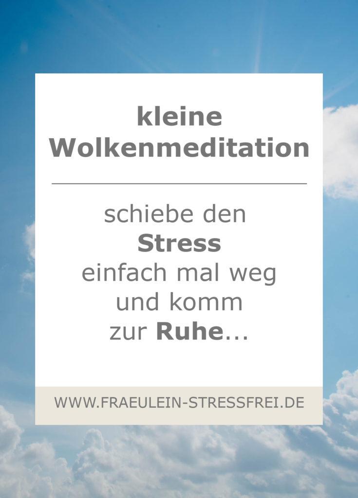 Wolkenmeditation - schiebe den Stress einfach mal weg und komm zur Ruhe...