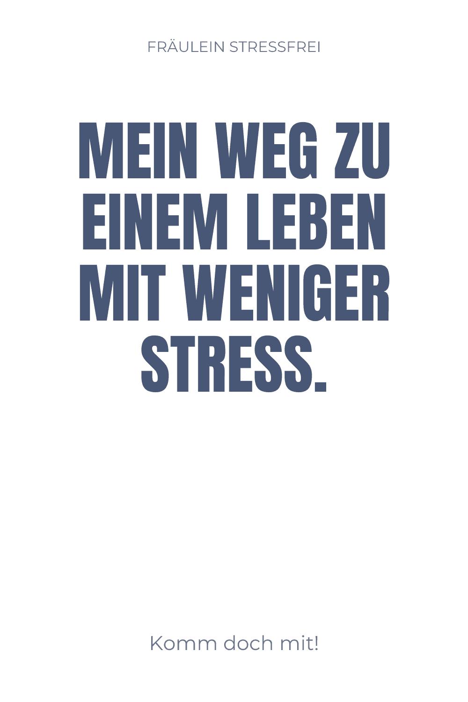 Mein Weg zu einem Leben mit weniger Stress. Informationen über Fräulein Stressfrei