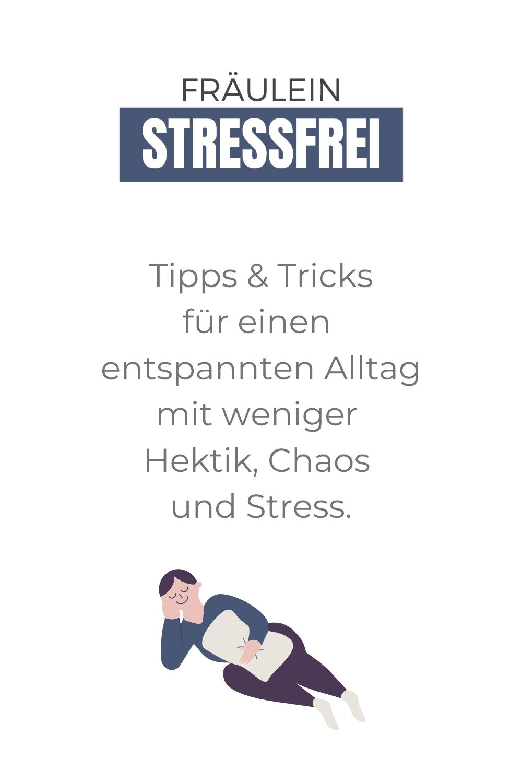 Tipps und Tricks für ein stressfreies Leben mit weniger Stress Chaos und Hektik