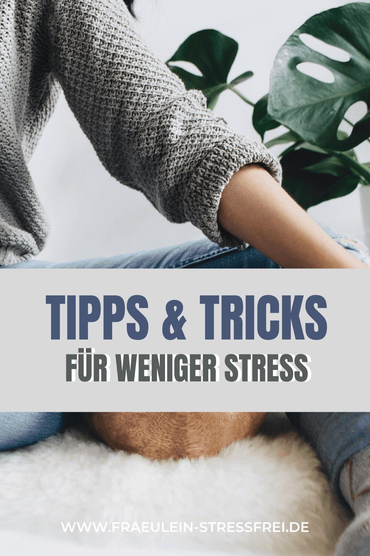 Tipps und Tricks für weniger Stress im Leben