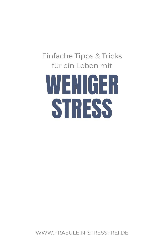 einfache Tipps und Tricks für weniger Stress im Leben
