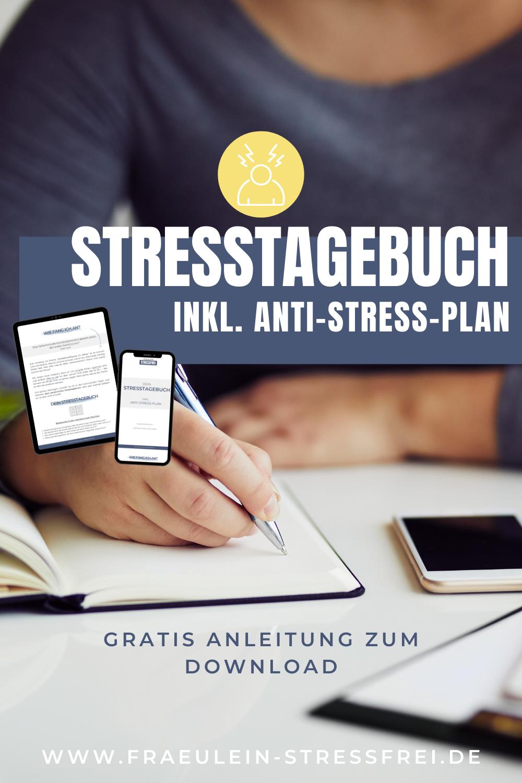 Stresstagebuch inkl. Anti-Stress-Plan - der erste Schritt in ein Leben mit weniger Stress und mehr Zeit für die schönen Dinge des Alltags